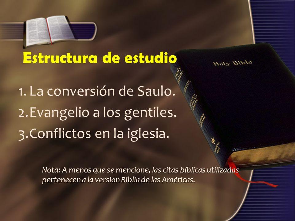 Estructura de estudio 1.La conversión de Saulo. 2.Evangelio a los gentiles.