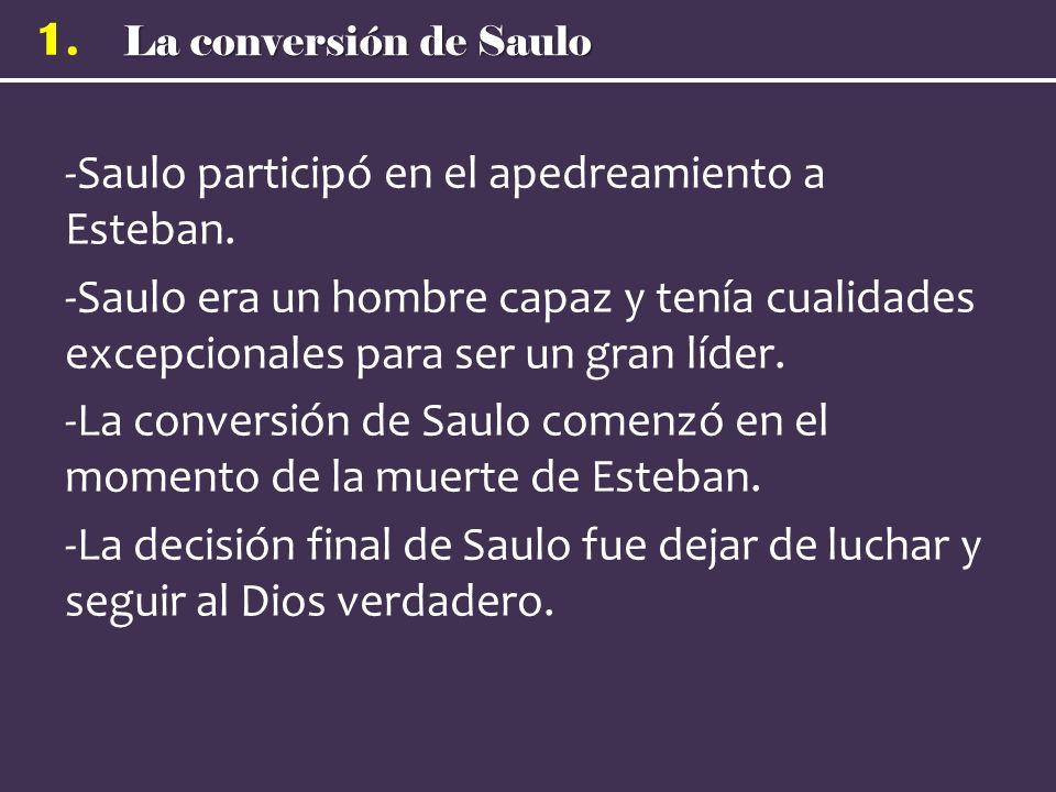 La conversión de Saulo 1. -Saulo participó en el apedreamiento a Esteban.