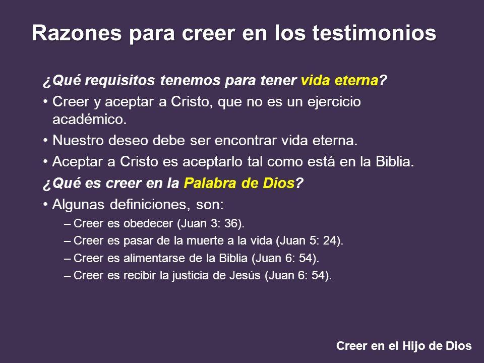 Creer en el Hijo de Dios Razones para creer en los testimonios ¿Qué requisitos tenemos para tener vida eterna? Creer y aceptar a Cristo, que no es un