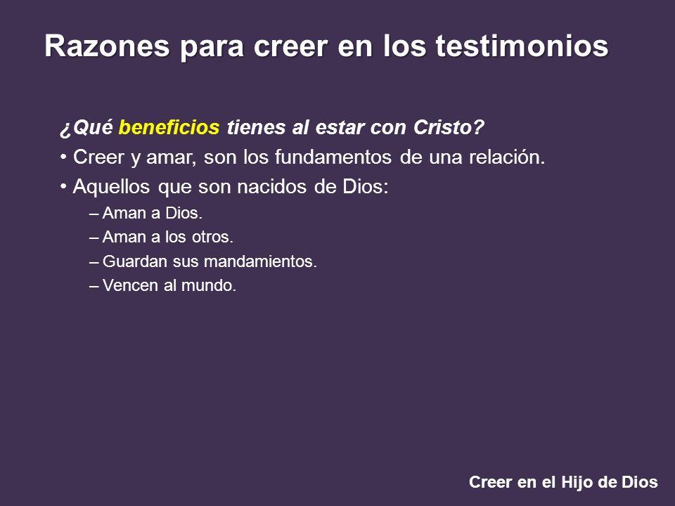 Creer en el Hijo de Dios Razones para creer en los testimonios ¿Qué beneficios tienes al estar con Cristo? Creer y amar, son los fundamentos de una re