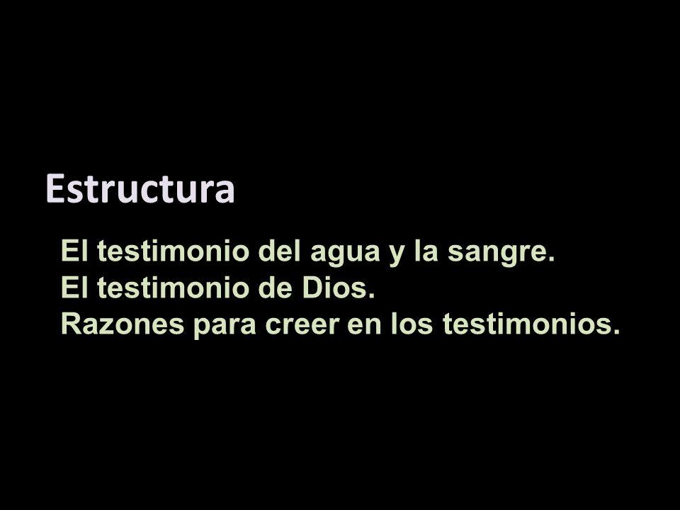 El testimonio del agua y la sangre. El testimonio de Dios. Razones para creer en los testimonios. Estructura