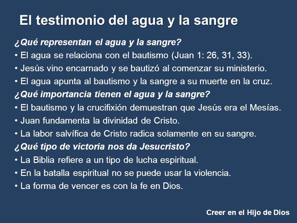 Creer en el Hijo de Dios El testimonio del agua y la sangre ¿Qué representan el agua y la sangre? El agua se relaciona con el bautismo (Juan 1: 26, 31
