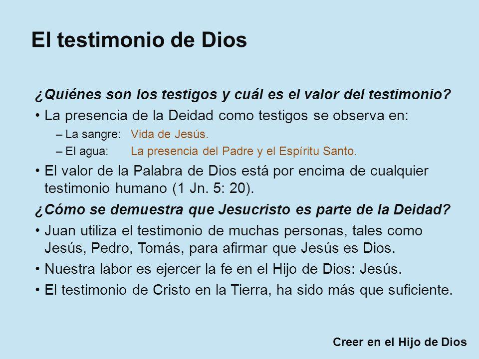 Creer en el Hijo de Dios El testimonio de Dios ¿Quiénes son los testigos y cuál es el valor del testimonio? La presencia de la Deidad como testigos se