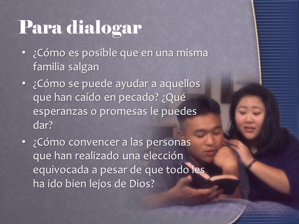 Para dialogar ¿Cómo es posible que en una misma familia salgan ¿Cómo es posible que en una misma familia salgan ¿Cómo se puede ayudar a aquellos que h