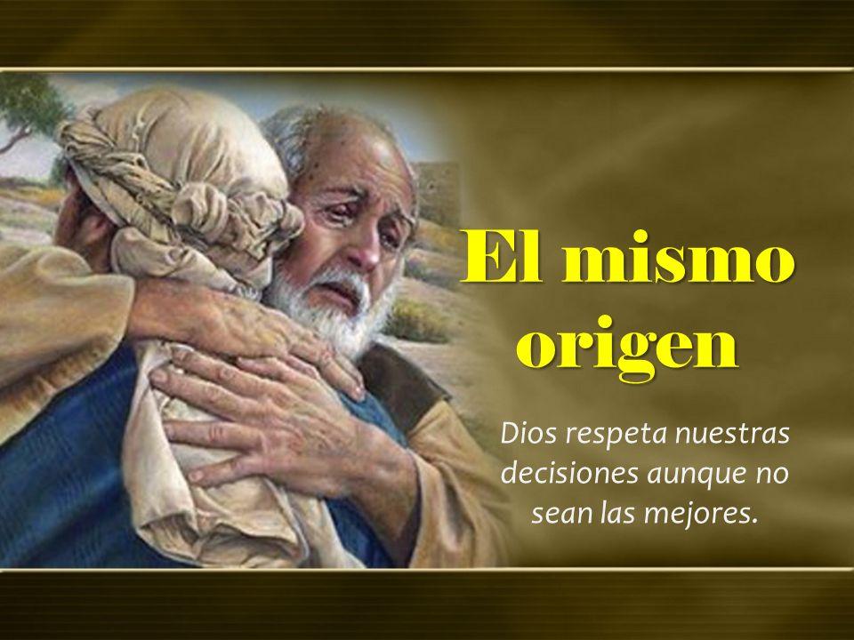 El mismo origen Dios respeta nuestras decisiones aunque no sean las mejores.