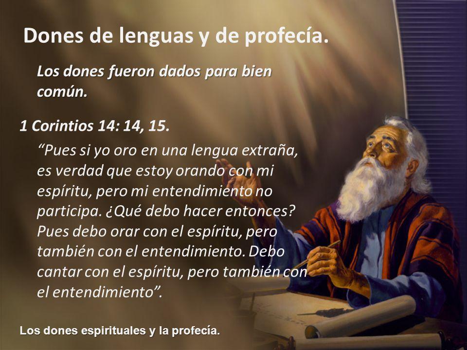 Los dones espirituales y la profecía. Dones de lenguas y de profecía. Los dones fueron dados para bien común. 1 Corintios 14: 14, 15. Pues si yo oro e