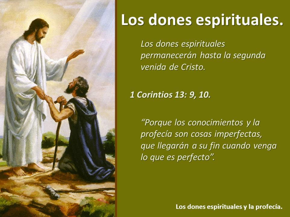 Los dones espirituales. Los dones espirituales y la profecía. Los dones espirituales permanecerán hasta la segunda venida de Cristo. 1 Corintios 13: 9
