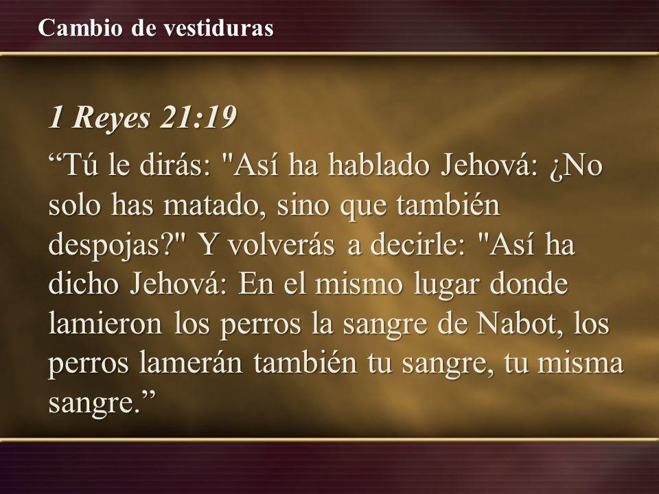 Cambio de vestiduras 1 Reyes 21:27 Sucedió que cuando Acab oyó estas palabras, rasgó sus vestidos, ciñó su carne con ropas ásperas, ayunó, durmió sobre las ropas ásperas y anduvo humillado.
