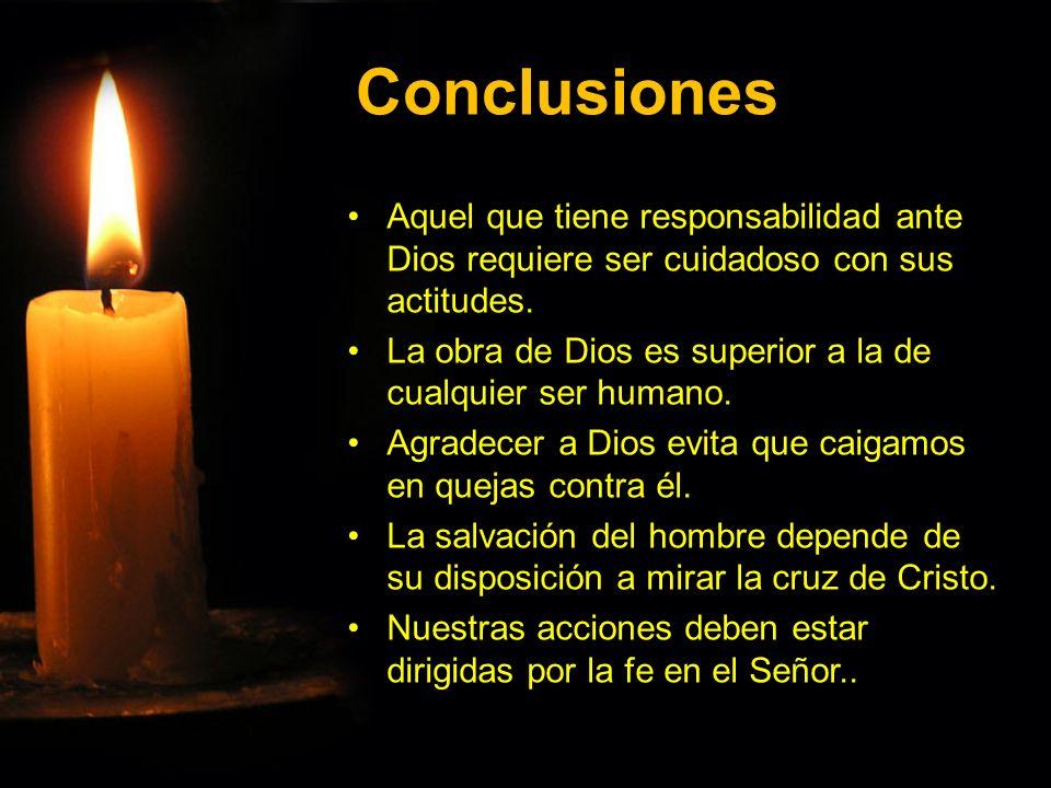 Conclusiones Aquel que tiene responsabilidad ante Dios requiere ser cuidadoso con sus actitudes.Aquel que tiene responsabilidad ante Dios requiere ser