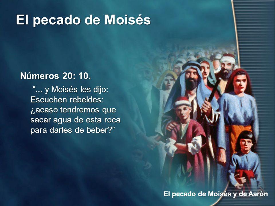 El pecado de Moisés El pecado de Moisés y de Aarón Números 20: 10.... y Moisés les dijo: Escuchen rebeldes: ¿acaso tendremos que sacar agua de esta ro