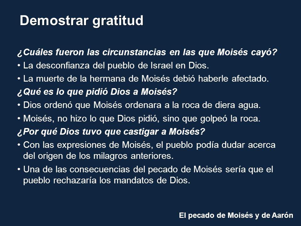 El pecado de Moisés y de Aarón Demostrar gratitud ¿Cómo hemos de enfrentar las situaciones difíciles.