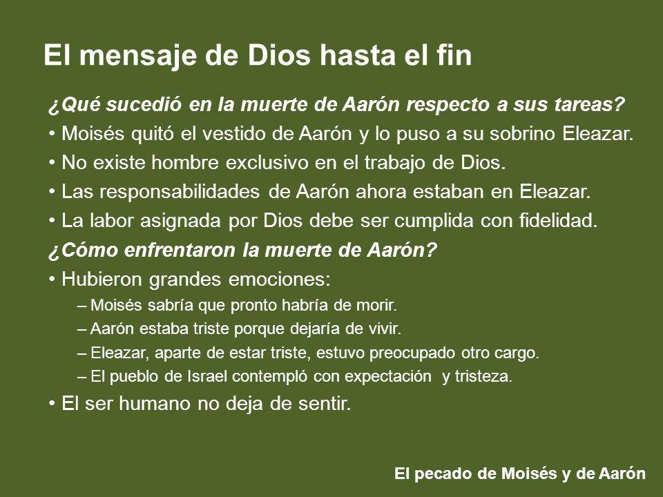 El pecado de Moisés y de Aarón El mensaje de Dios hasta el fin ¿Qué sucedió en la muerte de Aarón respecto a sus tareas? Moisés quitó el vestido de Aa