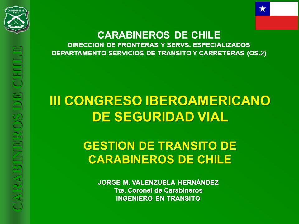 CARABINEROS DE CHILE III CONGRESO IBEROAMERICANO DE SEGURIDAD VIAL GESTION DE TRANSITO DE CARABINEROS DE CHILE JORGE M. VALENZUELA HERNÁNDEZ Tte. Coro