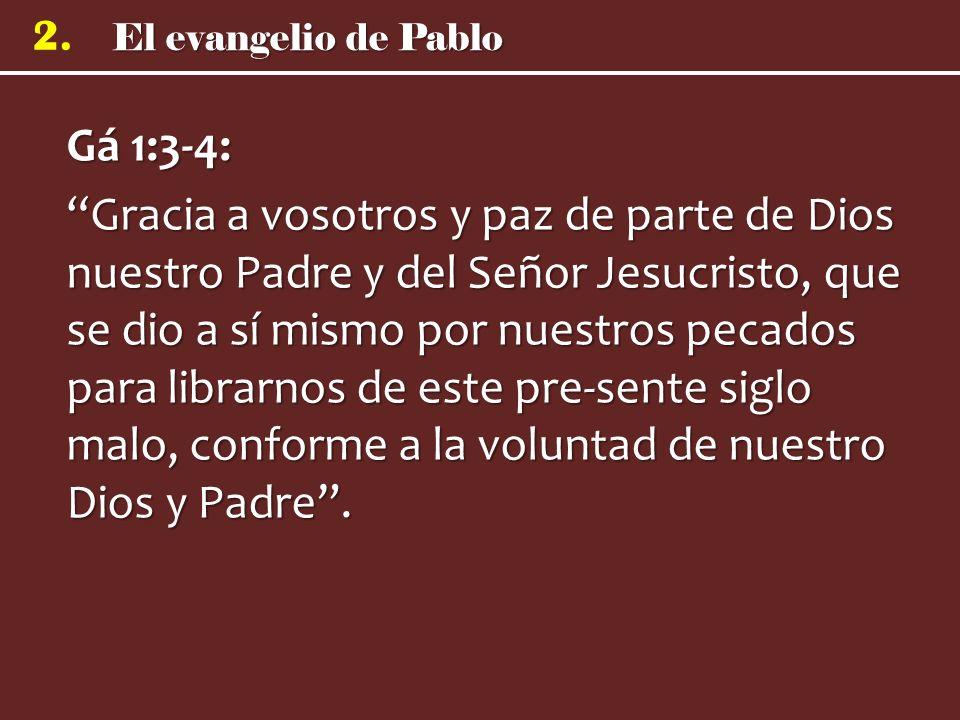 2. Gá 1:3-4: Gracia a vosotros y paz de parte de Dios nuestro Padre y del Señor Jesucristo, que se dio a sí mismo por nuestros pecados para librarnos