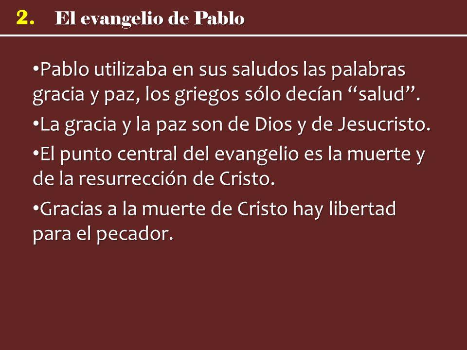 El evangelio de Pablo 2. Pablo utilizaba en sus saludos las palabras gracia y paz, los griegos sólo decían salud. Pablo utilizaba en sus saludos las p