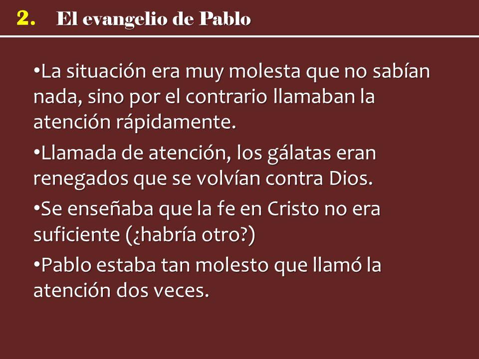 El evangelio de Pablo 2. La situación era muy molesta que no sabían nada, sino por el contrario llamaban la atención rápidamente. La situación era muy