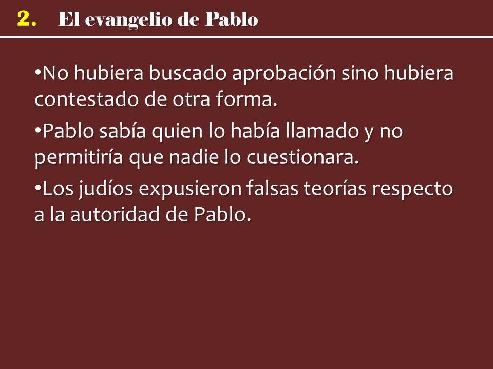 El evangelio de Pablo 2. No hubiera buscado aprobación sino hubiera contestado de otra forma. No hubiera buscado aprobación sino hubiera contestado de