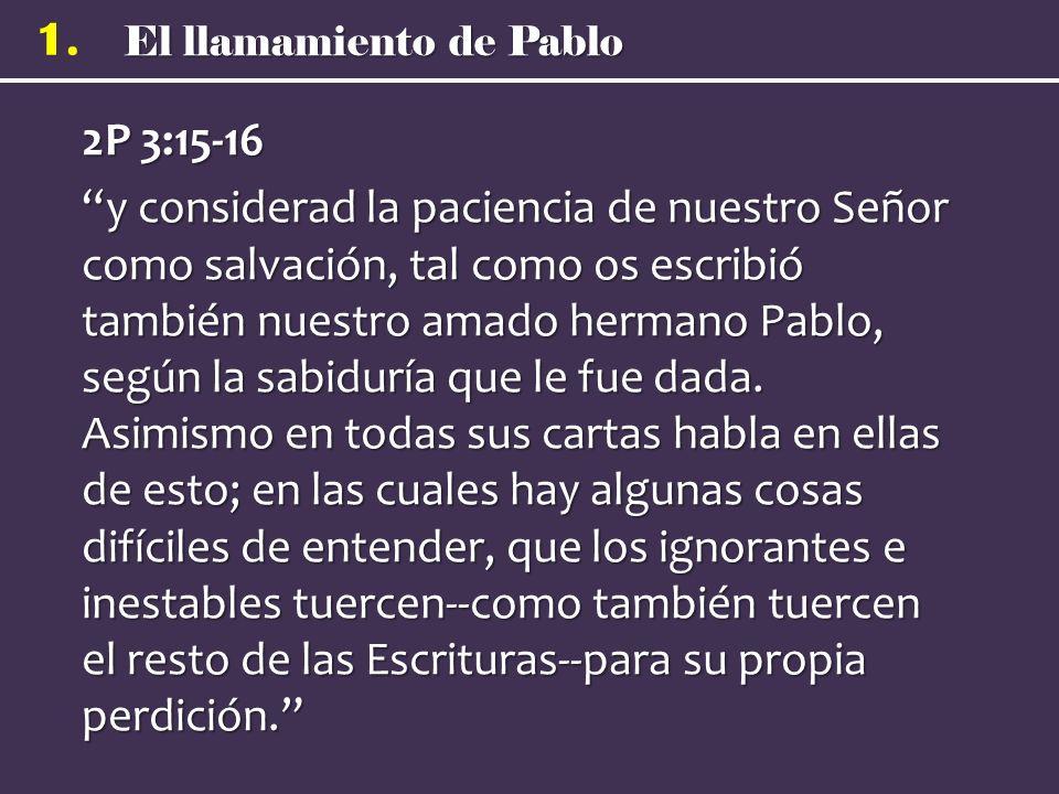 1. 2P 3:15-16 y considerad la paciencia de nuestro Señor como salvación, tal como os escribió también nuestro amado hermano Pablo, según la sabiduría