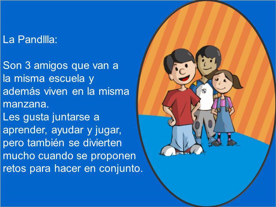 ¿PREGUNTAS? ¡GRACIAS! Por mayor información: La Pandllla: Son 3 amigos que van a la misma escuela y además viven en la misma manzana. Les gusta juntar