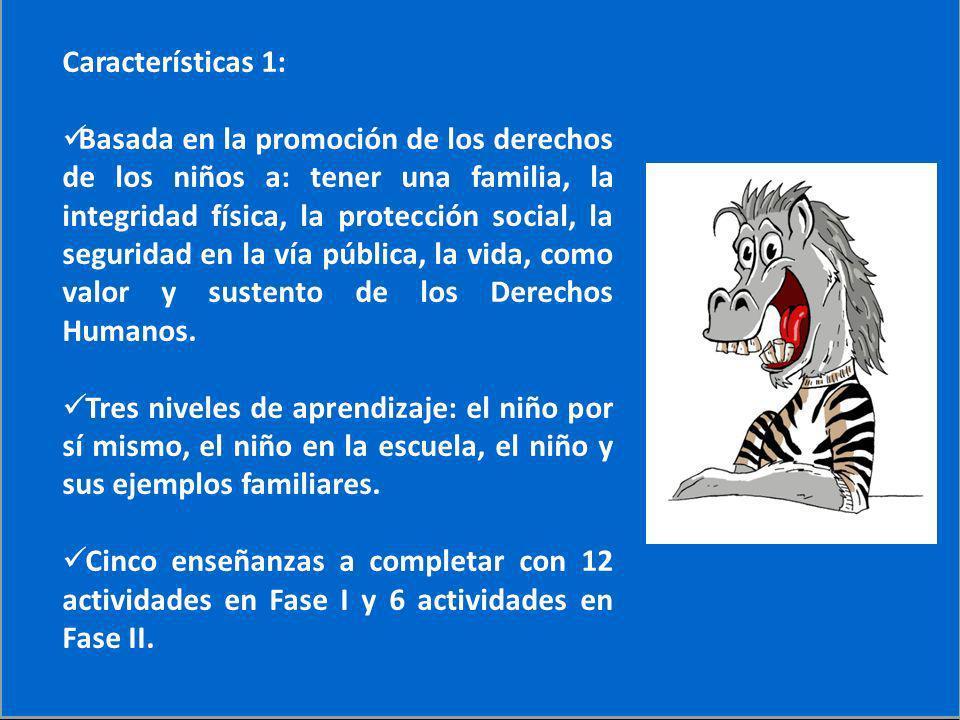 Características Características 1: Basada en la promoción de los derechos de los niños a: tener una familia, la integridad física, la protección socia