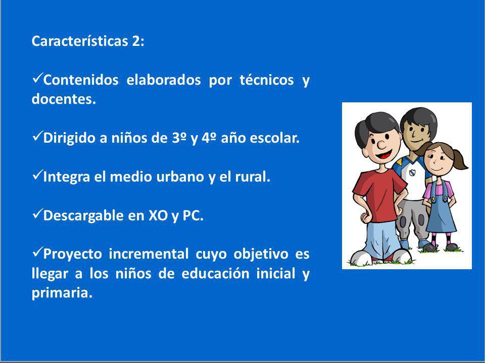 Características Características 2: Contenidos elaborados por técnicos y docentes. Dirigido a niños de 3º y 4º año escolar. Integra el medio urbano y e