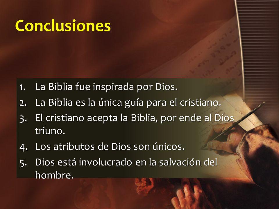 Conclusiones 1.La Biblia fue inspirada por Dios. 2.La Biblia es la única guía para el cristiano. 3.El cristiano acepta la Biblia, por ende al Dios tri
