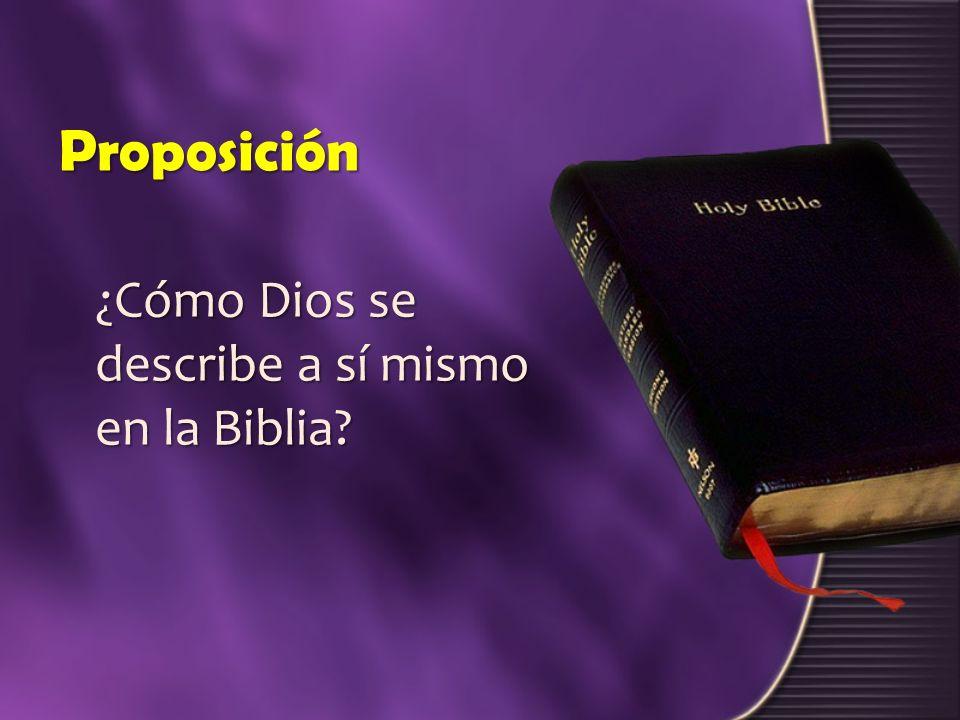 Proposición ¿Cómo Dios se describe a sí mismo en la Biblia?