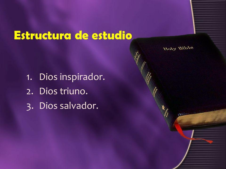 Estructura de estudio 1.Dios inspirador. 2.Dios triuno. 3.Dios salvador.