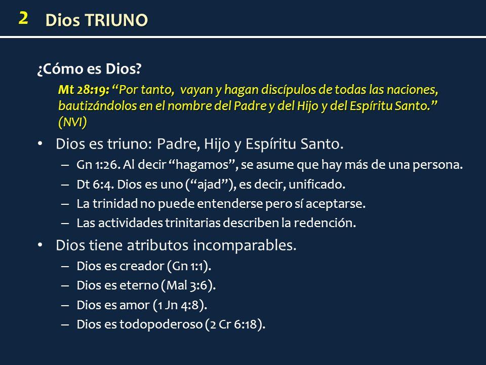 2 ¿Cómo es Dios? Mt 28:19: Por tanto, vayan y hagan discípulos de todas las naciones, bautizándolos en el nombre del Padre y del Hijo y del Espíritu S