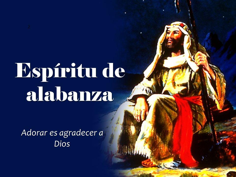2 Espíritu de alabanza Adorar es agradecer a Dios