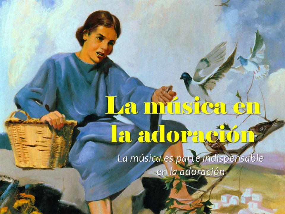 La música en la adoración La música es parte indispensable en la adoración