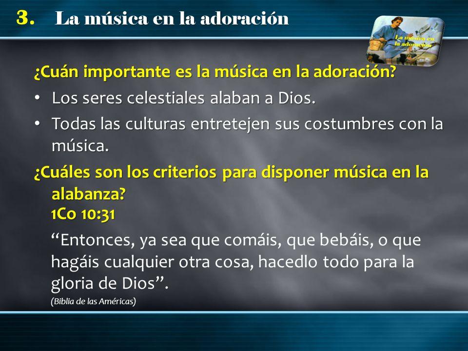 La música en la adoración 3. ¿Cuán importante es la música en la adoración? Los seres celestiales alaban a Dios. Los seres celestiales alaban a Dios.