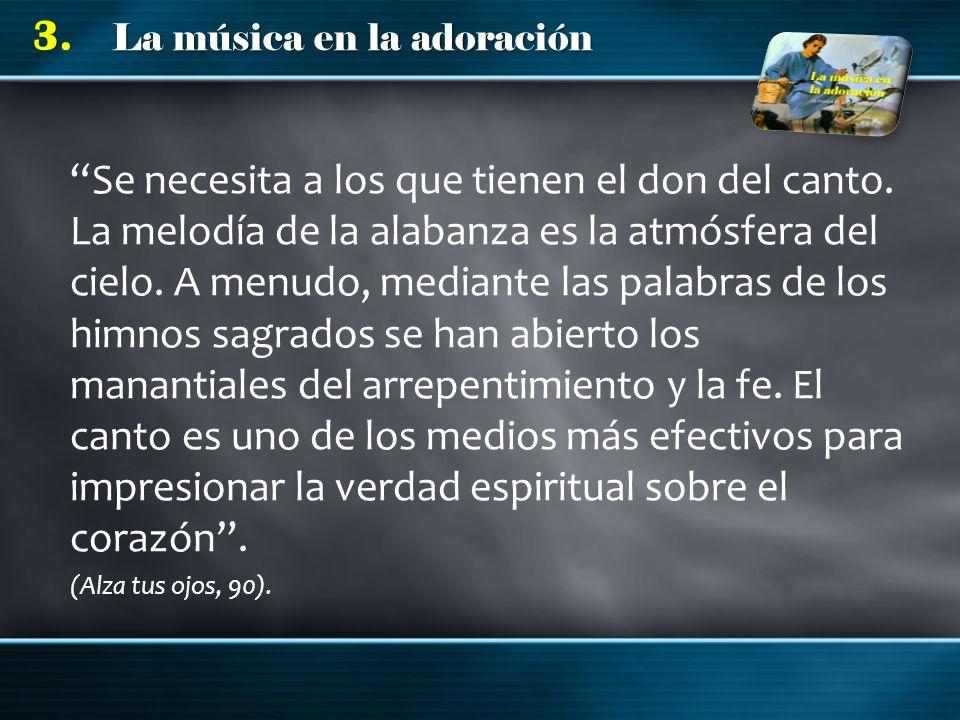 La música en la adoración 3. Se necesita a los que tienen el don del canto. La melodía de la alabanza es la atmósfera del cielo. A menudo, mediante la