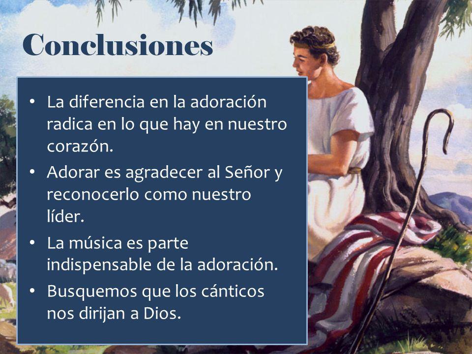 Conclusiones La diferencia en la adoración radica en lo que hay en nuestro corazón. Adorar es agradecer al Señor y reconocerlo como nuestro líder. La