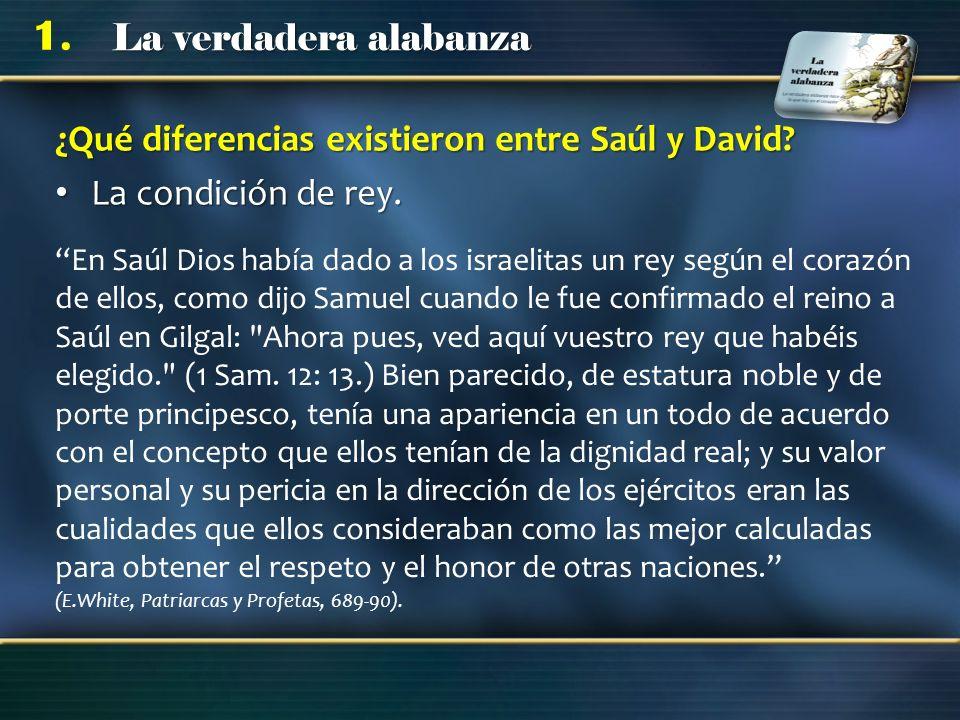 La verdadera alabanza 1. ¿Qué diferencias existieron entre Saúl y David? La condición de rey. La condición de rey. En Saúl Dios había dado a los israe