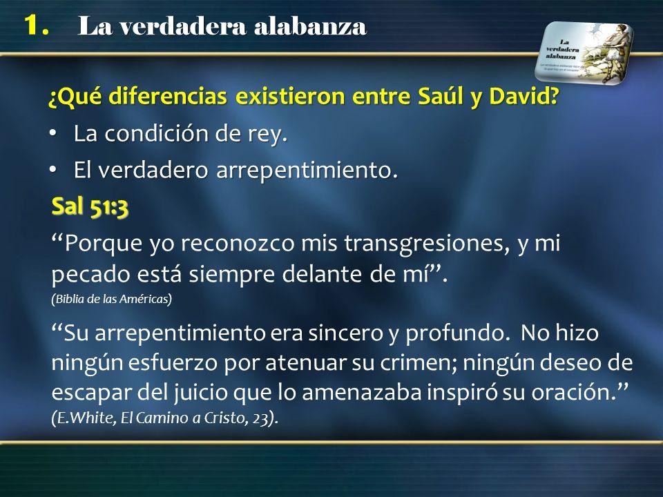 La verdadera alabanza 1. ¿Qué diferencias existieron entre Saúl y David? La condición de rey. La condición de rey. El verdadero arrepentimiento. El ve