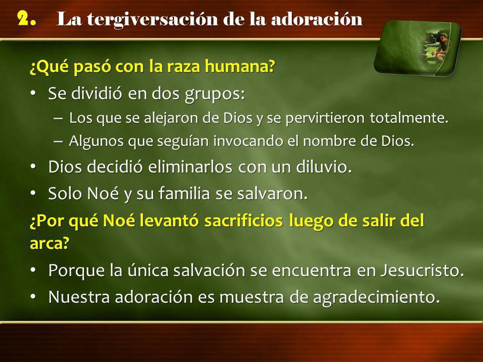 La tergiversación de la adoración 2. ¿Qué pasó con la raza humana? Se dividió en dos grupos: Se dividió en dos grupos: – Los que se alejaron de Dios y