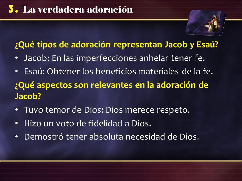 La verdadera adoración 3.¿Qué tipos de adoración representan Jacob y Esaú.