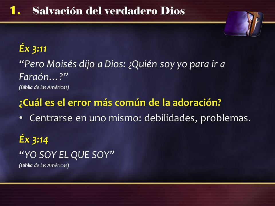Salvación del verdadero Dios 1. Éx 3:11 Pero Moisés dijo a Dios: ¿Quién soy yo para ir a Faraón…? (Biblia de las Américas) ¿Cuál es el error más común
