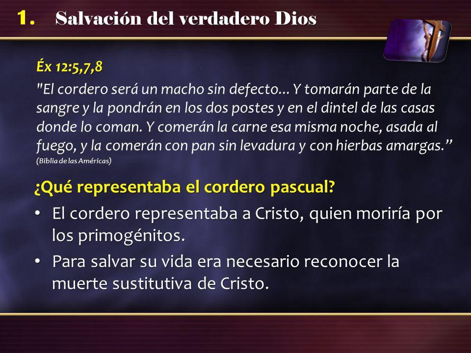 Salvación del verdadero Dios 1. Éx 12:5,7,8