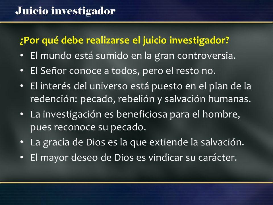 Juicio investigador ¿Por qué debe realizarse el juicio investigador? El mundo está sumido en la gran controversia. El Señor conoce a todos, pero el re