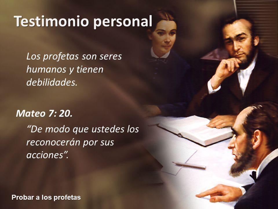 Probar a los profetas Testimonio personal Los profetas son seres humanos y tienen debilidades. Mateo 7: 20. De modo que ustedes los reconocerán por su