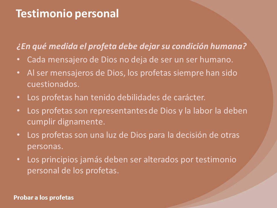 Probar a los profetas Testimonio personal ¿En qué medida el profeta debe dejar su condición humana? Cada mensajero de Dios no deja de ser un ser human