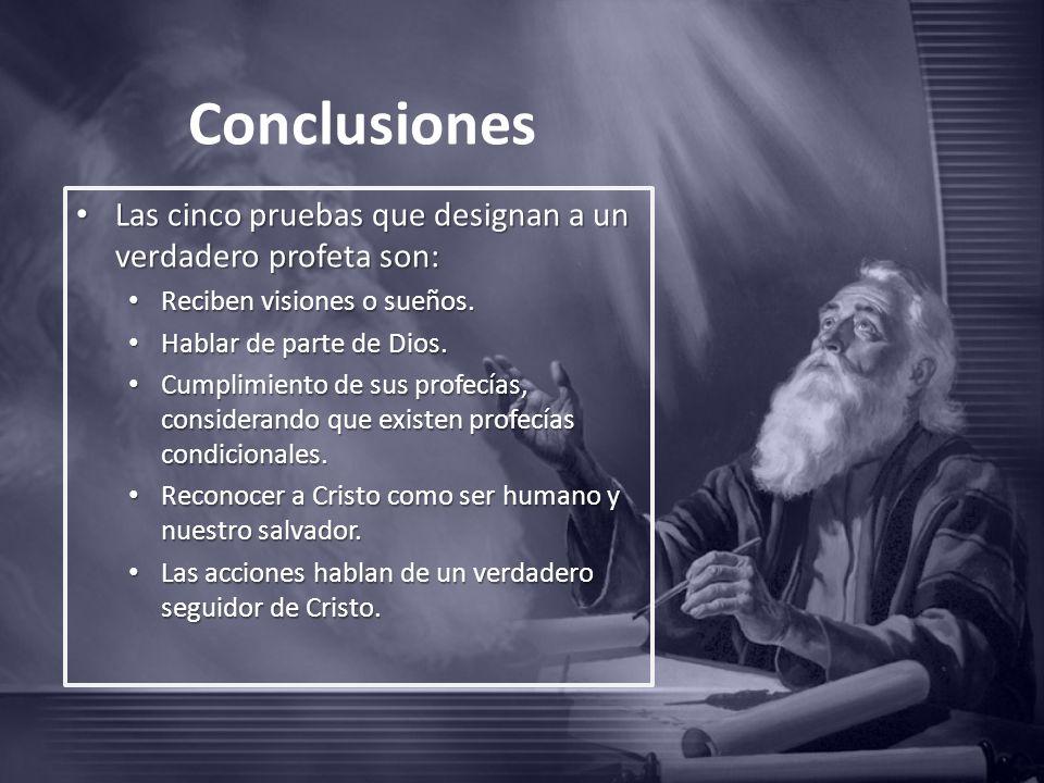 Conclusiones Las cinco pruebas que designan a un verdadero profeta son: Las cinco pruebas que designan a un verdadero profeta son: Reciben visiones o