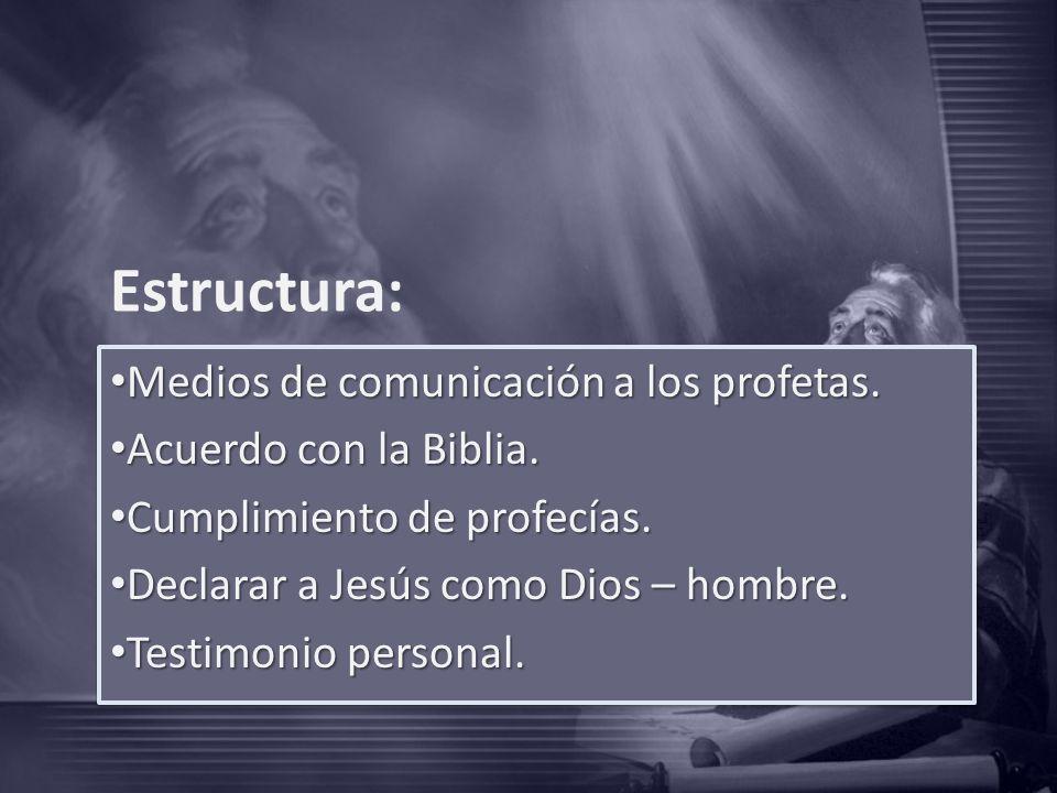 Estructura: Medios de comunicación a los profetas. Medios de comunicación a los profetas. Acuerdo con la Biblia. Acuerdo con la Biblia. Cumplimiento d