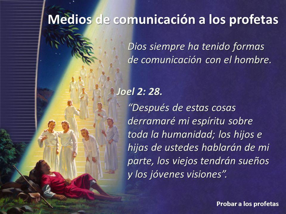 Medios de comunicación a los profetas Probar a los profetas Dios siempre ha tenido formas de comunicación con el hombre. Joel 2: 28. Después de estas