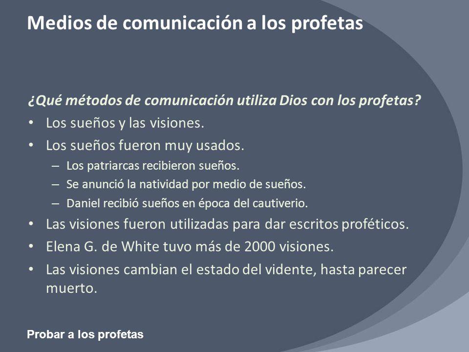 Probar a los profetas Medios de comunicación a los profetas ¿Qué métodos de comunicación utiliza Dios con los profetas? Los sueños y las visiones. Los