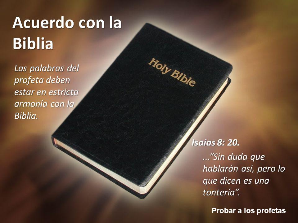 Probar a los profetas Acuerdo con la Biblia Las palabras del profeta deben estar en estricta armonía con la Biblia. Isaías 8: 20....Sin duda que habla