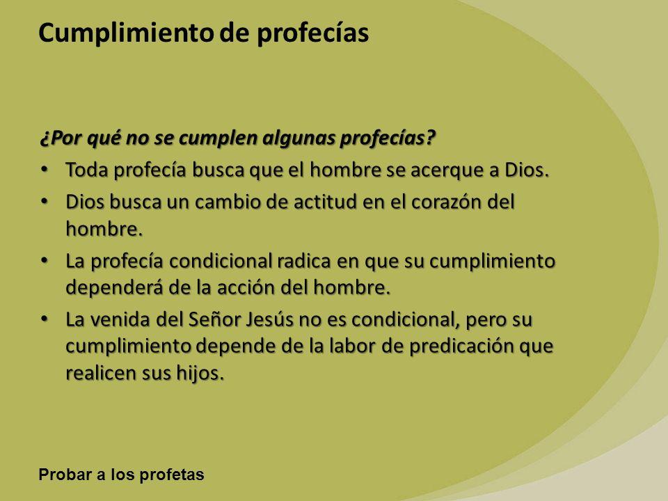 Probar a los profetas Cumplimiento de profecías ¿Por qué no se cumplen algunas profecías? Toda profecía busca que el hombre se acerque a Dios. Toda pr