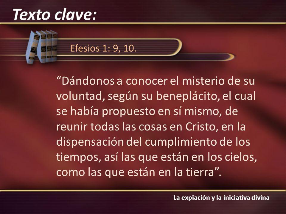 La expiación y la iniciativa divina Efesios 1: 9, 10. Dándonos a conocer el misterio de su voluntad, según su beneplácito, el cual se había propuesto